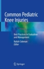 Common Pediatric Knee Injuries : Best Practices in Evaluation and Management - eBook