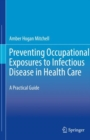 Preventing Occupational Exposures to Infectious Disease in Health Care : A Practical Guide - Book