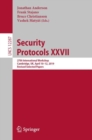 Security Protocols XXVII : 27th International Workshop, Cambridge, UK, April 10-12, 2019, Revised Selected Papers - eBook