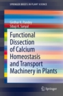 Functional Dissection of Calcium Homeostasis and Transport Machinery in Plants - eBook