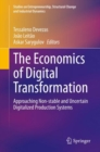 The Economics of Digital Transformation : Approaching Non-stable and Uncertain Digitalized Production Systems - eBook