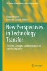New Perspectives in Technology Transfer : Theories, Concepts, and Practices in an Age of Complexity - eBook