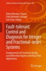 Fault-tolerant Control and Diagnosis for Integer and  Fractional-order Systems : Fundamentals of Fractional Calculus and Differential  Algebra with Real-Time Applications - eBook