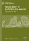 A Social History of Sheffield Boxing, Volume I : Rings of Steel, 1720-1970 - eBook