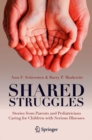 Shared Struggles : Stories from Parents and Pediatricians Caring for Children with Serious Illnesses - Book