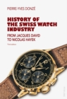 History of the Swiss Watch Industry : From Jacques David to Nicolas Hayek- Third edition - Book
