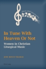 In Tune With Heaven Or Not : Women in Christian Liturgical Music - Book