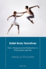 Ballet Body Narratives : Pain, Pleasure and Perfection in Embodied Identity - Book