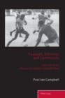 Football, Ethnicity and Community : The Life of an African-Caribbean Football Club - Book