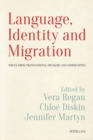Language, Identity and Migration : Voices from Transnational Speakers and Communities - Book