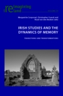 Irish Studies and the Dynamics of Memory : Transitions and Transformations - Book