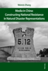 Media in China: Constructing National Resistance in Natural Disaster Representations - eBook