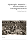 Mythologies romandes : Gustave Doret et la musique nationale - eBook