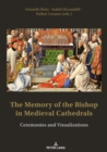 The Memory of the Bishop in Medieval Cathedrals : Ceremonies and Visualizations - eBook