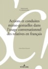 Actions Et Conduites Mimo-Gestuelles Dans l'Usage Conversationnel Des Relatives En Francais - Book