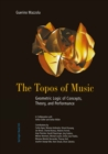 The Topos of Music : Geometric Logic of Concepts, Theory, and Performance - eBook