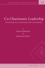 Co-Charismatic Leadership : Critical Perspectives on Spirituality, Ethics and Leadership - eBook