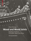 Wood and Wood Joints : Building Traditions of Europe, Japan and China - Book