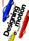 Designing Motion : Automotive Designers 1890 to 1990 - Book