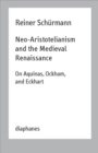 Neo-Aristotelianism and the Medieval Renaissance - On Aquinas, Ockham, and Eckhart - Book