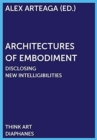 Architectures of Embodiment - Disclosing New Intelligibilities - Book