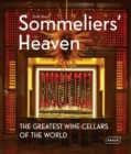 Sommeliers' Heaven : The Greatest Wine Cellars of the World - Book