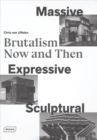 Massive, Expressive, Sculptural : Brutalism Now and Then - Book