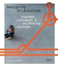 Designing Orientation: Signage Concepts & Wayfinding Systems - Book