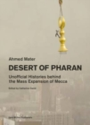 Desert of Pharan : Unofficial Histories Behind the Mass Expansion of Makkah - Book