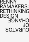 Renny Ramakers Rethinking Design-Curator of Change - Book