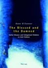 The Blessed and the Damned : Sinful Women and Unbaptised Children in Irish Folklore - Book