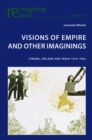 Visions of Empire and Other Imaginings : Cinema, Ireland and India 1910-1962 - Book