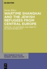 Wartime Shanghai and the Jewish Refugees from Central Europe : Survival, Co-Existence, and Identity in a Multi-Ethnic City - eBook