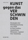 "Kunst gegen das Verschwinden : Strategien der Sichtbarmachung von AIDS in Nan Goldins Ausstellung ""Witnesses: Against Our Vanishing"" - eBook"