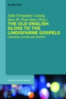 The Old English Gloss to the Lindisfarne Gospels : Language, Author and Context - eBook