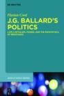 J.G. Ballard's Politics : Late Capitalism, Power, and the Pataphysics of Resistance - eBook