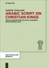 Arabic Script on Christian Kings : Textile Inscriptions on Royal Garments from Norman Sicily - eBook