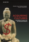 Acquiring Cultures : Histories of World Art on Western Markets - Book