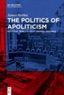 The Politics of Apoliticism : Political Trials in Vichy France, 1940-1942 - eBook