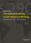 The End of Diversity in Art Historical Writing : North Atlantic Art History and its Alternatives - Book