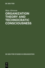 Organization Theory and Technocratic Consciousness : Rationality, Ideology and Quality of Work - eBook