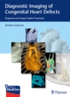 Diagnostic Imaging of Congenital Heart Defects : Diagnosis and Image-Guided Treatment - Book