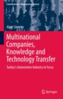Multinational Companies, Knowledge and Technology Transfer : Turkey's Automotive Industry in Focus - eBook