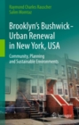Brooklyn's Bushwick - Urban Renewal in New York, USA : Community, Planning and Sustainable Environments - eBook
