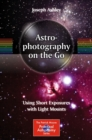 Astrophotography on the Go : Using Short Exposures with Light Mounts - eBook