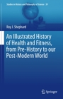 An Illustrated History of Health and Fitness, from Pre-History to our Post-Modern World - eBook