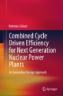 Combined Cycle Driven Efficiency for Next Generation Nuclear Power Plants : An Innovative Design Approach - eBook