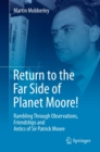 Return to the Far Side of Planet Moore! : Rambling Through Observations, Friendships and Antics of Sir Patrick Moore - eBook