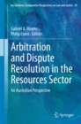 Arbitration and Dispute Resolution in the Resources Sector : An Australian Perspective - eBook