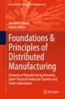 Foundations & Principles of Distributed Manufacturing : Elements of Manufacturing Networks, Cyber-Physical Production Systems and Smart Automation - eBook